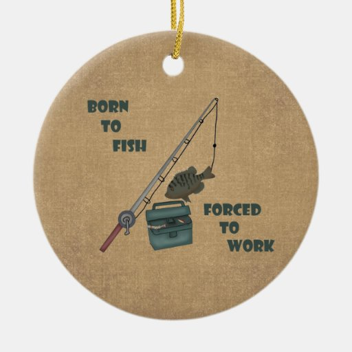 Born to Fish - Forced to work Ornaments
