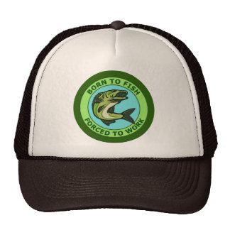 Born To Fish, Forced To Work Trucker Hat