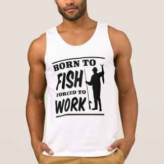 Born to Fish Forced to Work Tanks