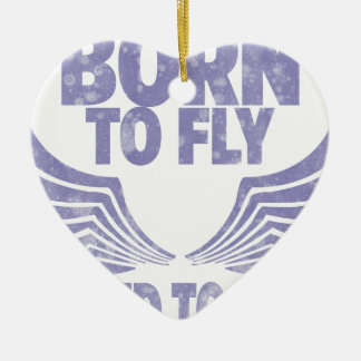 Born to fly ceramic ornament