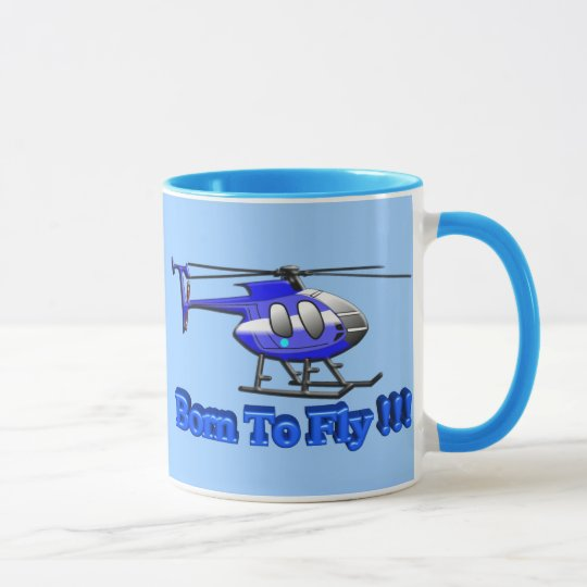 Born To Fly !!! Helicopter Mug