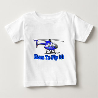 Born To Fly !!! Helicopter T-shirt
