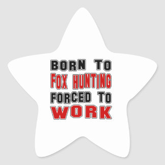 Born to Fox Hunting forced to work Star Sticker