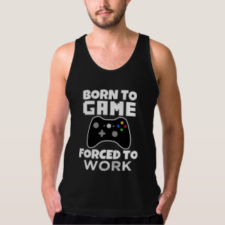 Born to Game Forced to Work funny men's gamer shir Tank Top