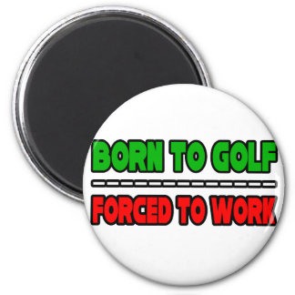 Born To Golf...Forced To Work 2 Inch Round Magnet