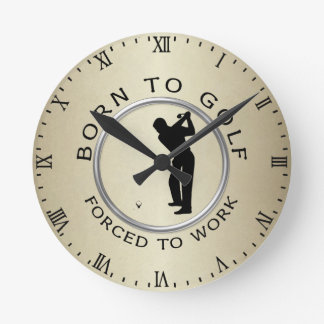 Born to Golf Forced to Work Wallclocks
