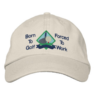 Born to Golf, Forced to Work Funny Golfing Baseball Cap