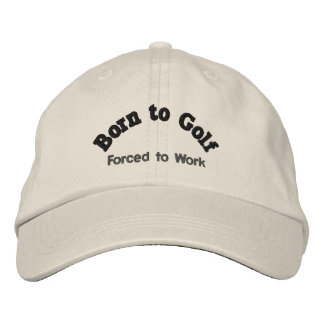 Born to Golf, Forced to Work Funny Golfing Embroidered Hat