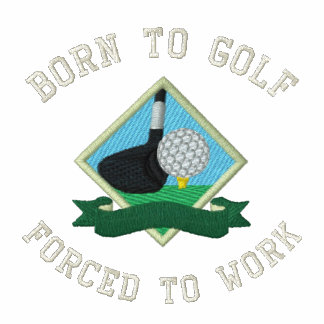 Born to Golf, Forced to Work Funny Golfing Embroidered Track Jacket