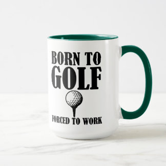 Born to Golf Forced to Work funny mug