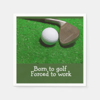 Born to golf forced to work & golf ball on green napkin
