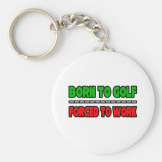 Born To Golf...Forced To Work Keychain