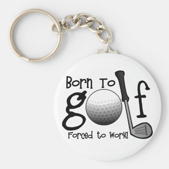 Born to Golf, Forced to Work Keychain