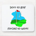 born to golf forced to work mouse pad