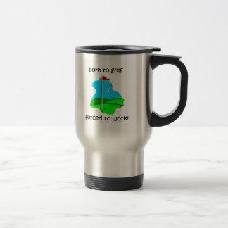 born to golf forced to work mug