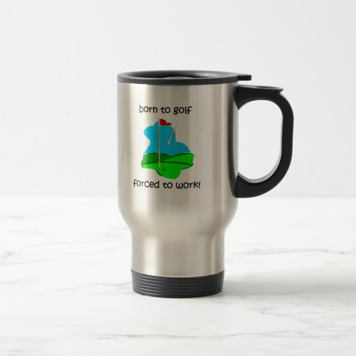 born to golf forced to work mug