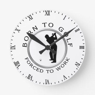 Born to Golf Forced to Work Round Clock