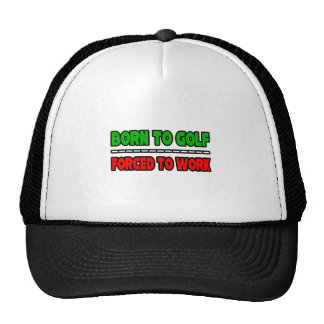 Born To Golf...Forced To Work Trucker Hat