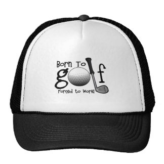 Born to Golf, Forced to Work Trucker Hat