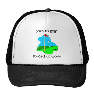 born to golf forced to work trucker hat
