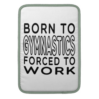 Born To Gymnastics Forced To Work MacBook Sleeves