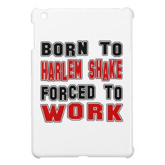 Born to Harlem Shake forced to work iPad Mini Covers