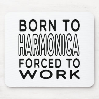 Born To Harmonica Forced To Work Mouse Pad