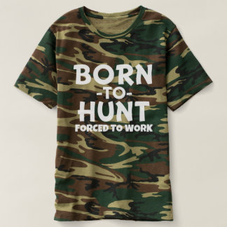 Born to Hunt Forced to Work funny T-shirt