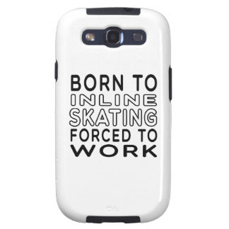 Born To Inline Skating Forced To Work Samsung Galaxy SIII Case