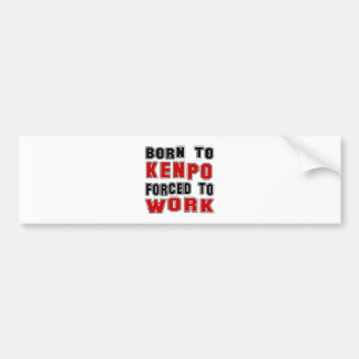 Born to kenpo forced to work car bumper sticker