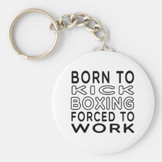 Born To Kick Boxing Forced To Work Keychain