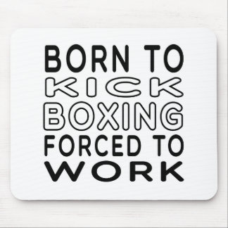 Born To Kick Boxing Forced To Work Mouse Pad