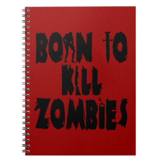 Born to Kill Zombies Spiral Notebook