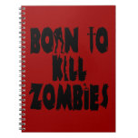 Born to Kill Zombies Spiral Notebooks
