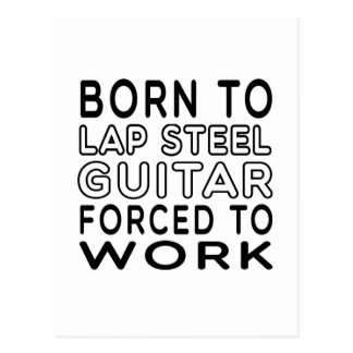 Born To Lap Steel Guitar Forced To Work Post Card