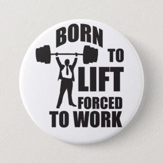 Born To Lift. Forced To Work. Button