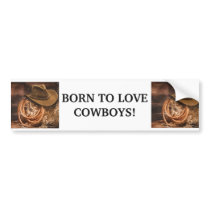 BORN TO LOVE COWBOYS Fun Western Horse quote Bumper Sticker