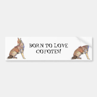 BORN TO LOVE COYOTES WILD ANIMAL QUOTE ART BUMPER STICKER
