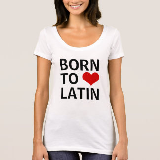 Born to love Latin T-Shirt