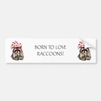 BORN TO LOVE RACCOONS FUNNY ANIMAL QUOTE BUMPER STICKER