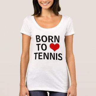 Born to love Tennis T-Shirt