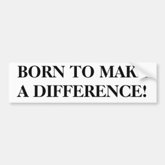 """born to make a difference"" bumper sticker"
