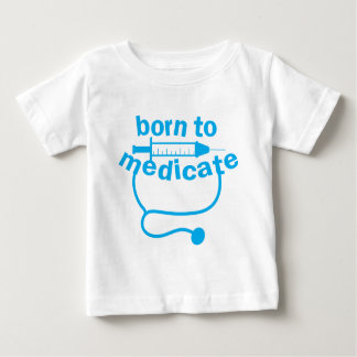 BORN TO MEDICATE doctors stethoscope funny Baby T-Shirt