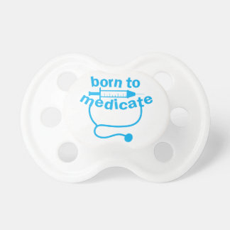 Born to MEDICATE with stethoscope Pacifier