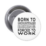 Born To Mountain Biking Forced To Work Pinback Buttons