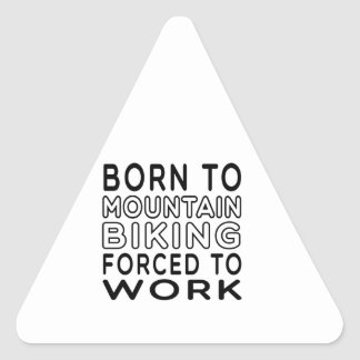 Born To Mountain Biking Forced To Work Triangle Sticker