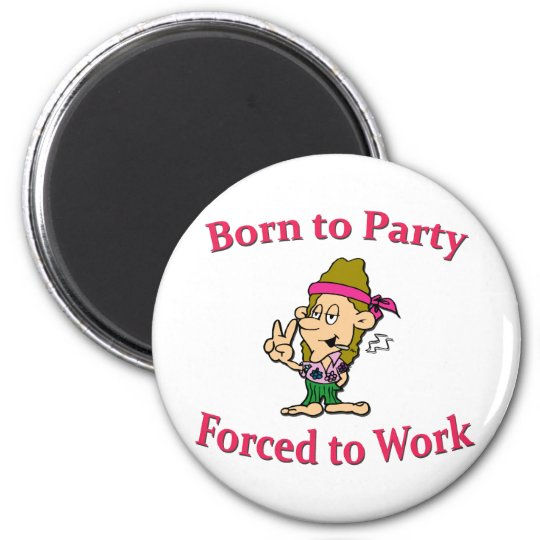 Born To Party Forced To Worked Hippie pink Magnet