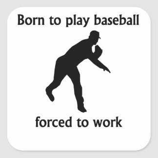 Born To Play Baseball Forced To Work Square Stickers