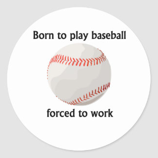 Born To Play Baseball Forced To Work Round Sticker