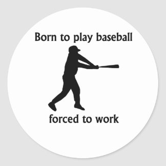 Born To Play Baseball Forced To Work Round Stickers